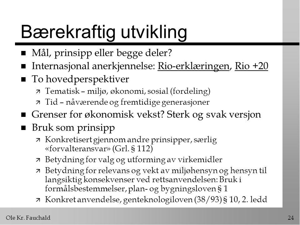 Ole Kr.Fauchald24 Bærekraftig utvikling n Mål, prinsipp eller begge deler.