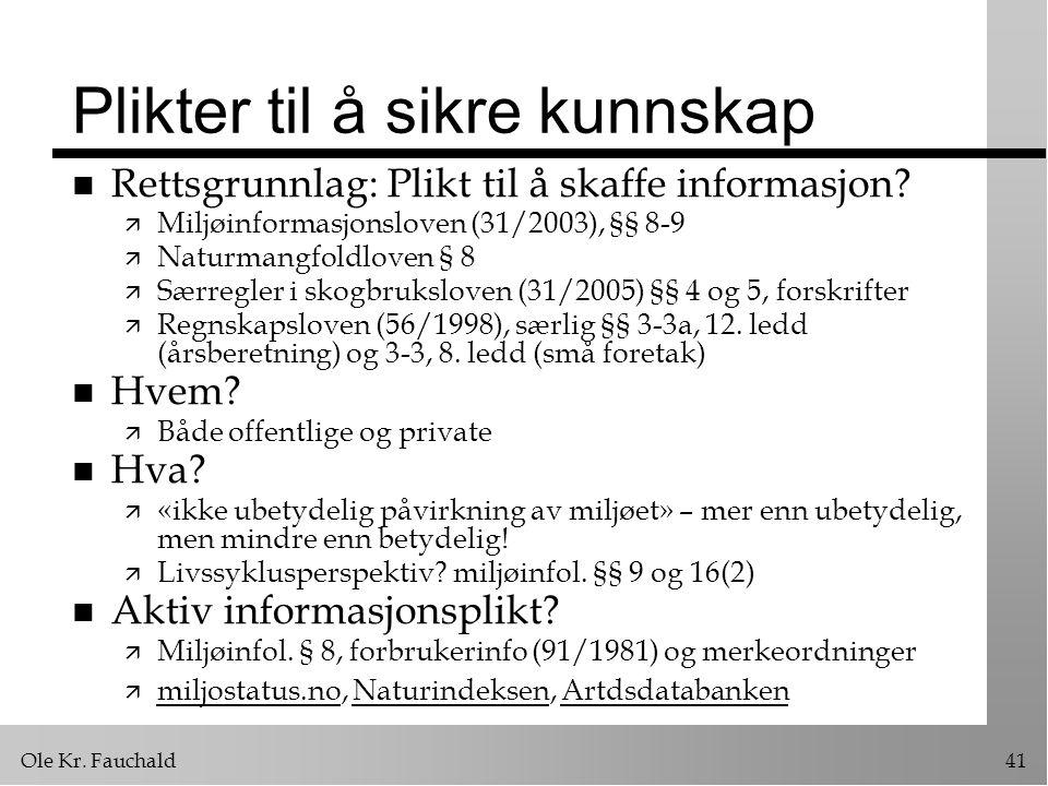 Ole Kr.Fauchald41 Plikter til å sikre kunnskap n Rettsgrunnlag: Plikt til å skaffe informasjon.