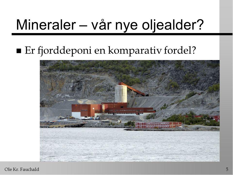 Ole Kr. Fauchald5 Mineraler – vår nye oljealder? n Er fjorddeponi en komparativ fordel?