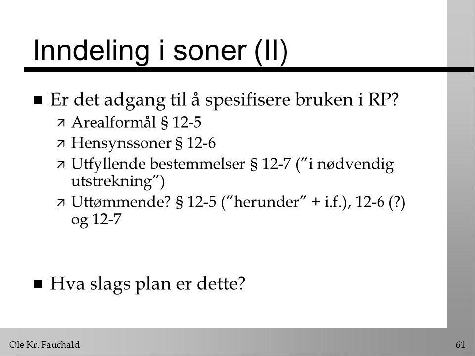 Ole Kr.Fauchald61 Inndeling i soner (II) n Er det adgang til å spesifisere bruken i RP.