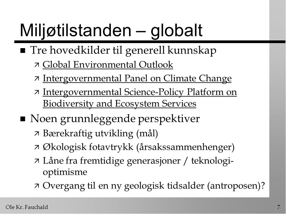 Ole Kr. Fauchald7 Miljøtilstanden – globalt n Tre hovedkilder til generell kunnskap ä Global Environmental Outlook Global Environmental Outlook ä Inte