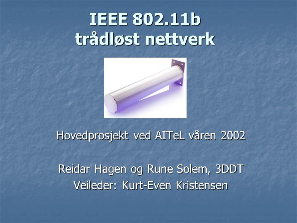 IEEE 802.11b trådløst nettverk Hovedprosjekt ved AITeL våren 2002 Reidar Hagen og Rune Solem, 3DDT Veileder: Kurt-Even Kristensen