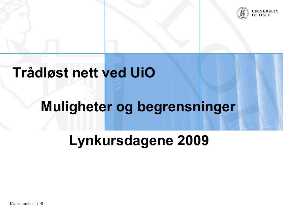 Mads Lomholt, USIT Trådløst nett ved UiO Muligheter og begrensninger Lynkursdagene 2009