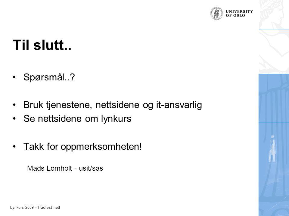 Lynkurs 2009 - Trådløst nett Til slutt.. Spørsmål...