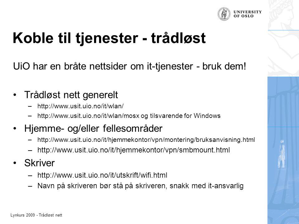 Lynkurs 2009 - Trådløst nett Koble til tjenester - trådløst UiO har en bråte nettsider om it-tjenester - bruk dem! Trådløst nett generelt –http://www.