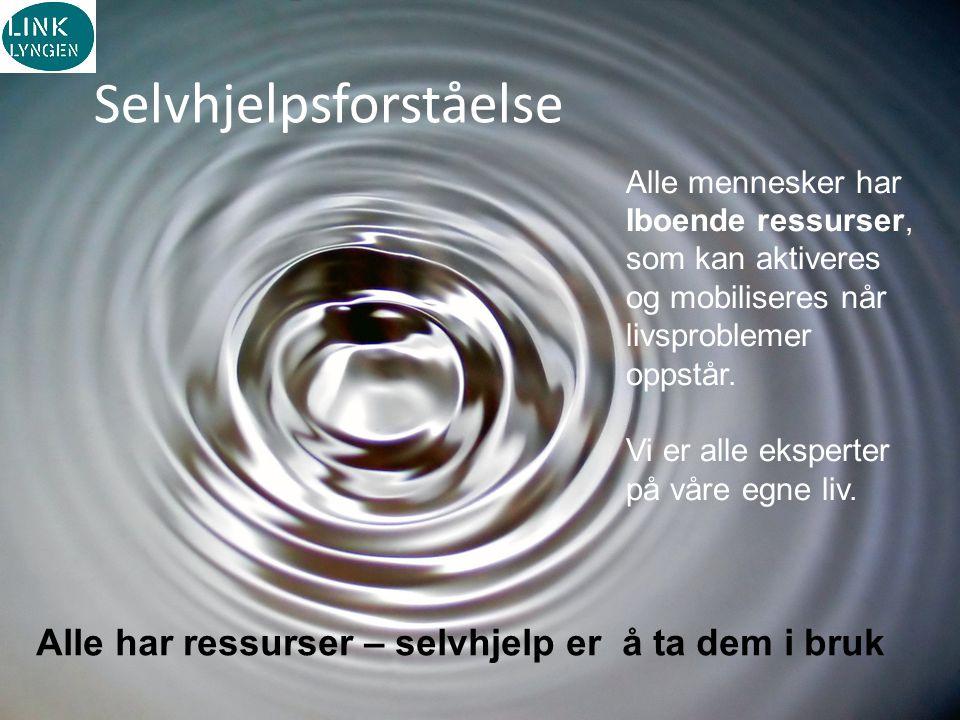 Alle mennesker har Iboende ressurser, som kan aktiveres og mobiliseres når livsproblemer oppstår. Vi er alle eksperter på våre egne liv. Selvhjelpsfor