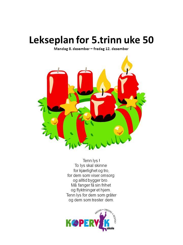 Lekseplan for 5.trinn uke 50 Mandag 8.desember – fredag 12.