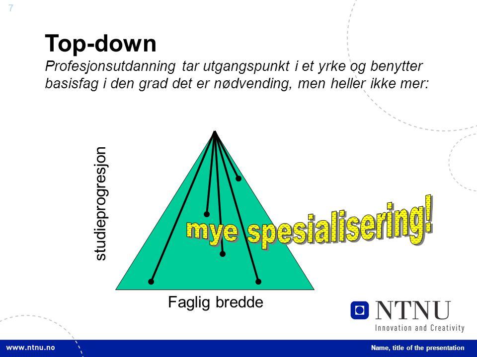 7 Top-down Profesjonsutdanning tar utgangspunkt i et yrke og benytter basisfag i den grad det er nødvending, men heller ikke mer: Name, title of the presentation Faglig bredde studieprogresjon
