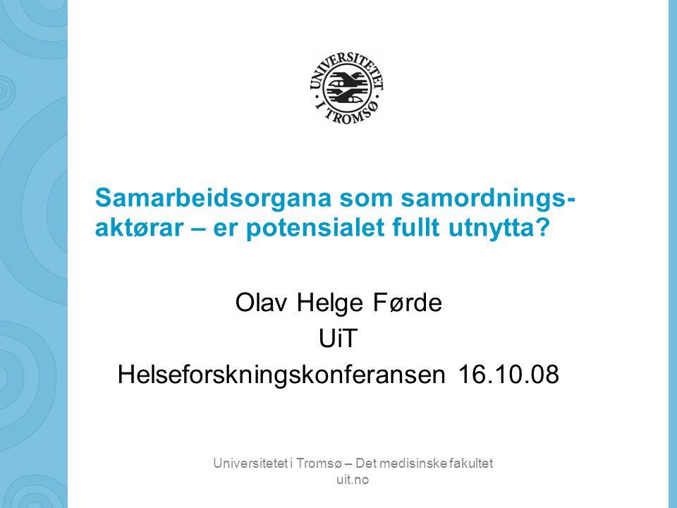 Universitetet i Tromsø – Det medisinske fakultet uit.no Samarbeidsorgana som samordnings- aktørar – er potensialet fullt utnytta.