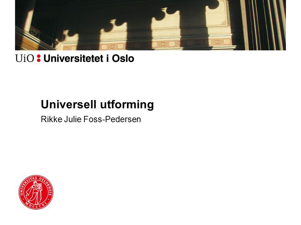 Universell utforming Rikke Julie Foss-Pedersen