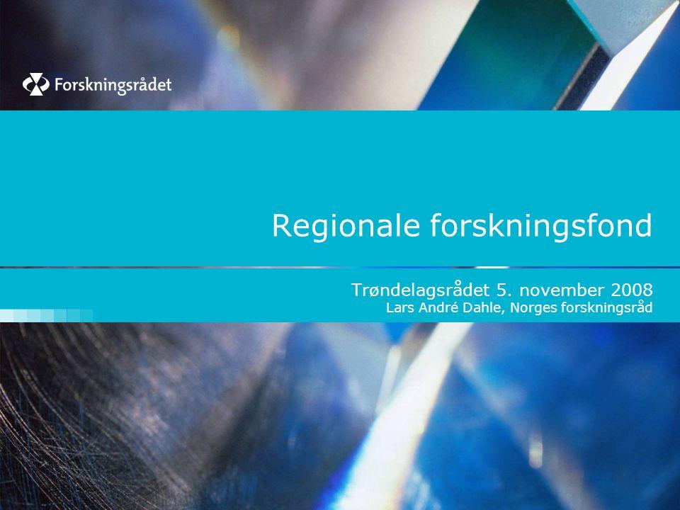 Regionale forskningsfond Trøndelagsrådet 5. november 2008 Lars André Dahle, Norges forskningsråd