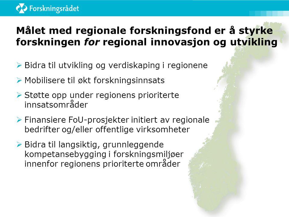 Målet med regionale forskningsfond er å styrke forskningen for regional innovasjon og utvikling  Bidra til utvikling og verdiskaping i regionene  Mo