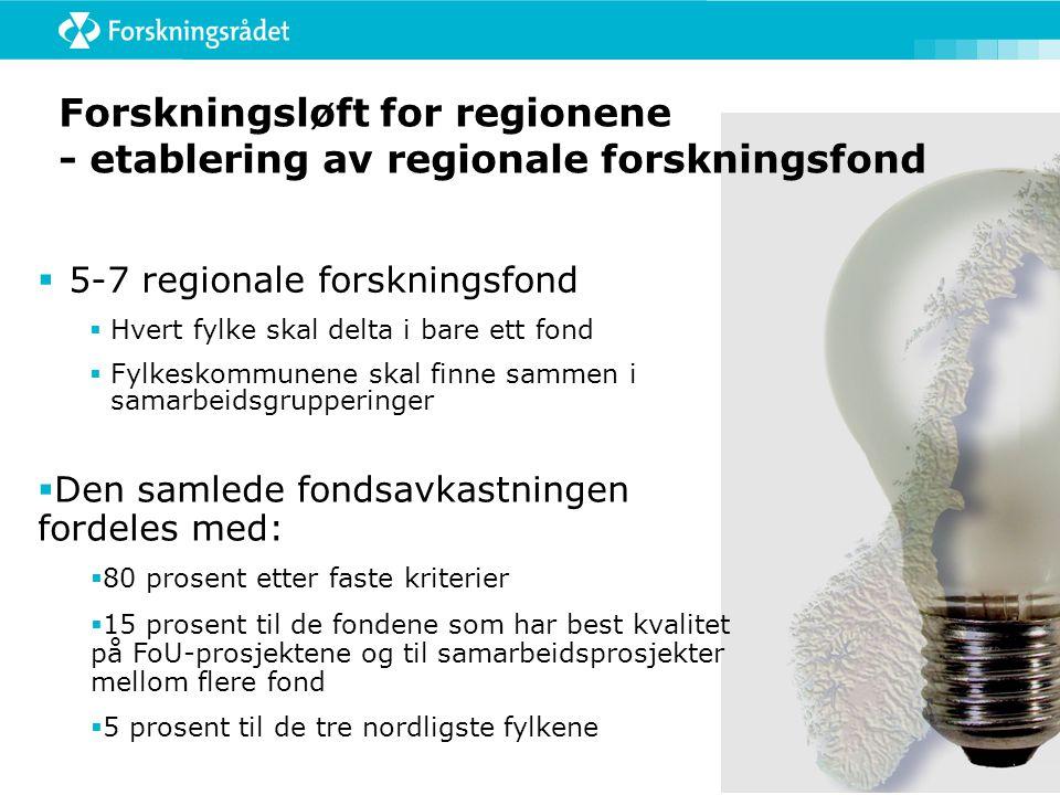Forskningsløft for regionene - etablering av regionale forskningsfond  5-7 regionale forskningsfond  Hvert fylke skal delta i bare ett fond  Fylkes