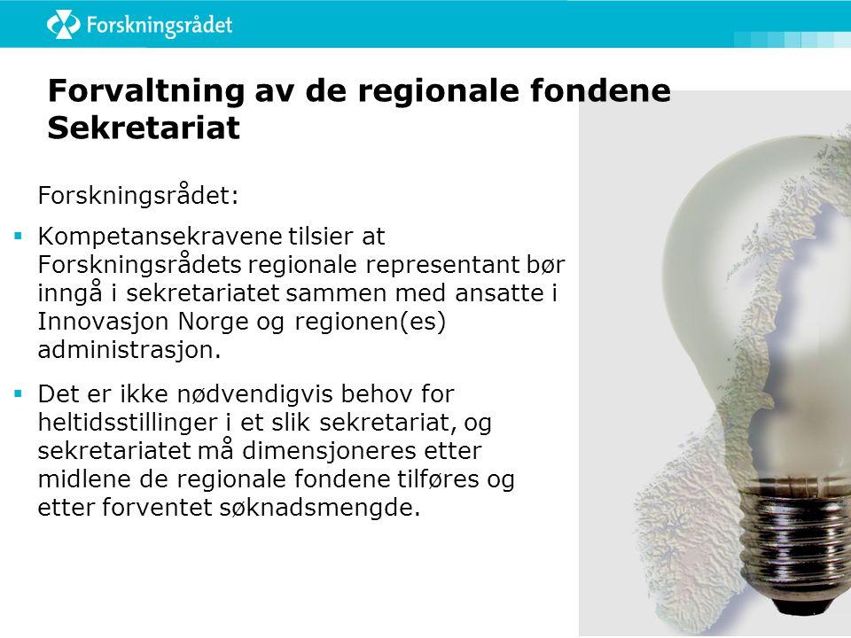 Forvaltning av de regionale fondene Sekretariat  Kompetansekravene tilsier at Forskningsrådets regionale representant bør inngå i sekretariatet samme