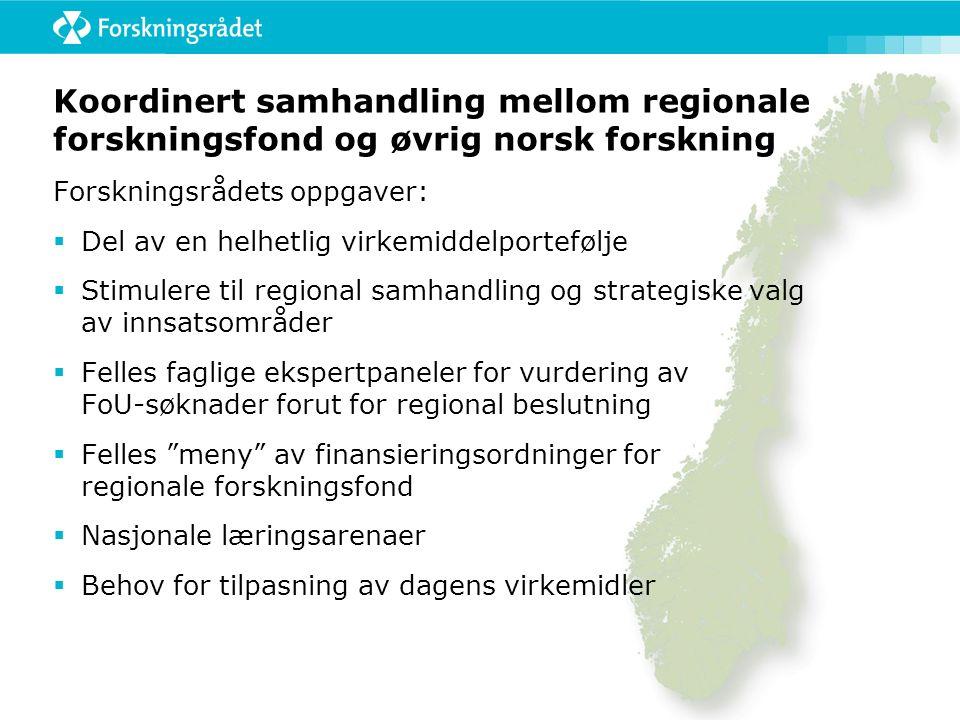 Koordinert samhandling mellom regionale forskningsfond og øvrig norsk forskning Forskningsrådets oppgaver:  Del av en helhetlig virkemiddelportefølje