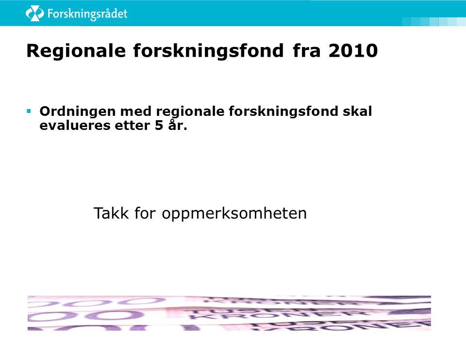 Regionale forskningsfond fra 2010  Ordningen med regionale forskningsfond skal evalueres etter 5 år. Takk for oppmerksomheten