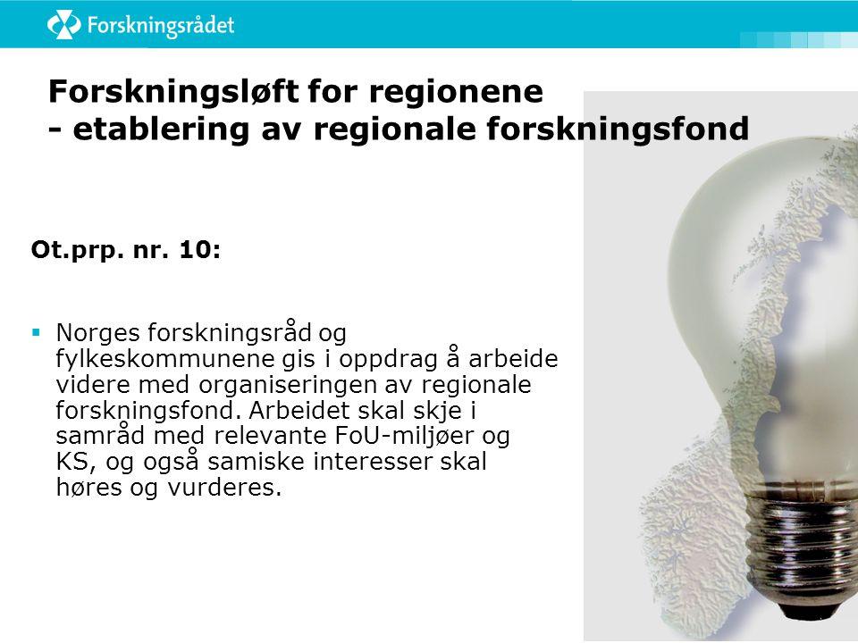 Forskningsløft for regionene - etablering av regionale forskningsfond Ot.prp. nr. 10:  Norges forskningsråd og fylkeskommunene gis i oppdrag å arbeid