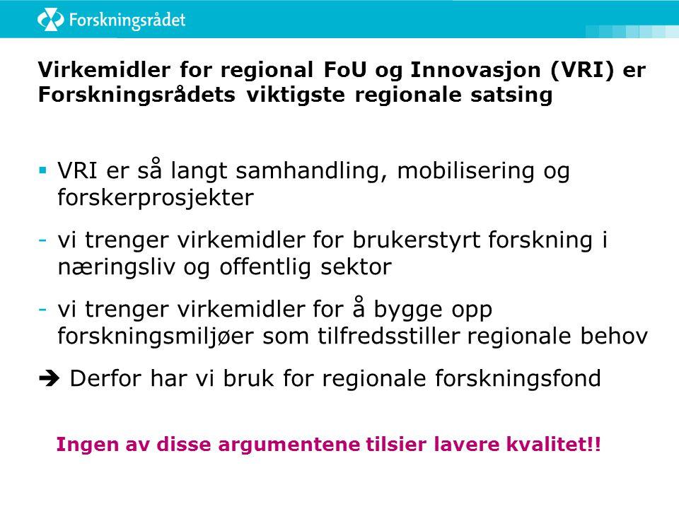 Virkemidler for regional FoU og Innovasjon (VRI) er Forskningsrådets viktigste regionale satsing  VRI er så langt samhandling, mobilisering og forske