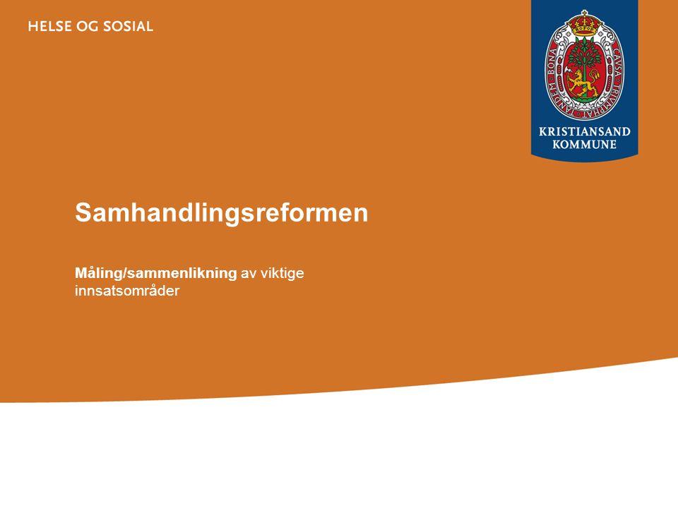 Samhandlingsreformen Måling/sammenlikning av viktige innsatsområder