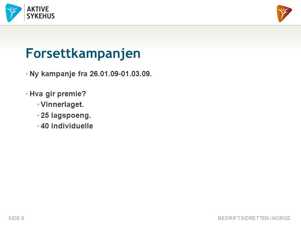 BEDRIFTSIDRETTEN I NORGESIDE 8 Forsettkampanjen Ny kampanje fra 26.01.09-01.03.09. Hva gir premie? Vinnerlaget. 25 lagspoeng. 40 individuelle