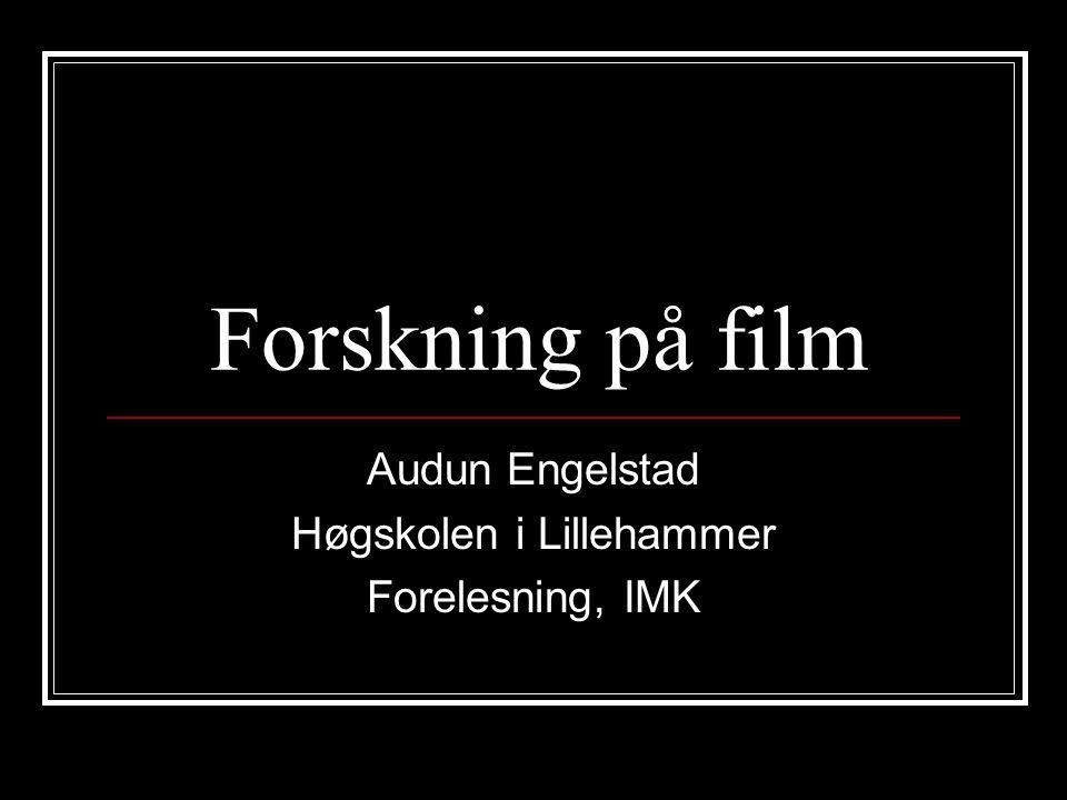 Forskning på film Audun Engelstad Høgskolen i Lillehammer Forelesning, IMK