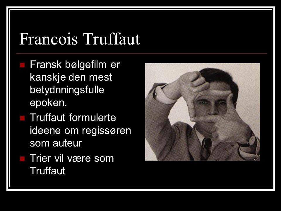 Francois Truffaut Fransk bølgefilm er kanskje den mest betydnningsfulle epoken. Truffaut formulerte ideene om regissøren som auteur Trier vil være som