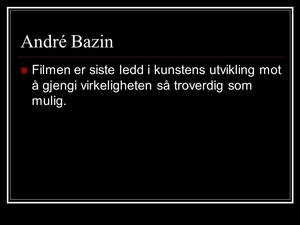 André Bazin Filmen er siste ledd i kunstens utvikling mot å gjengi virkeligheten så troverdig som mulig.