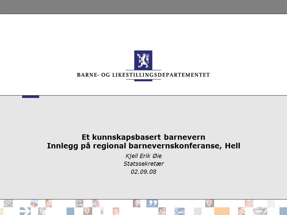 Et kunnskapsbasert barnevern Innlegg på regional barnevernskonferanse, Hell Kjell Erik Øie Statssekretær 02.09.08
