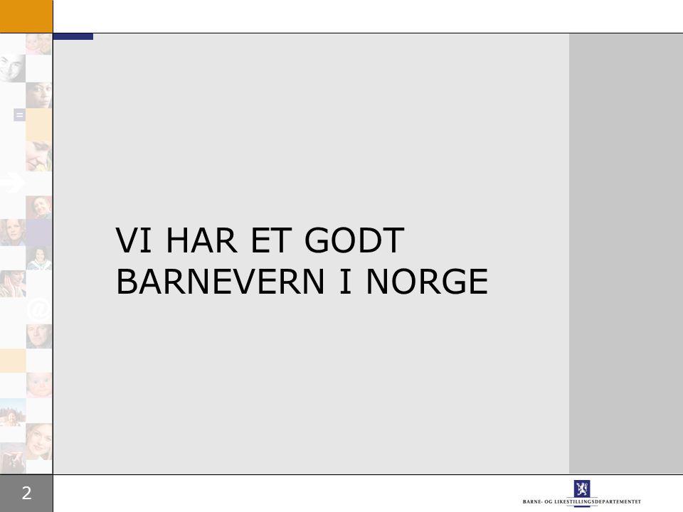 2 VI HAR ET GODT BARNEVERN I NORGE