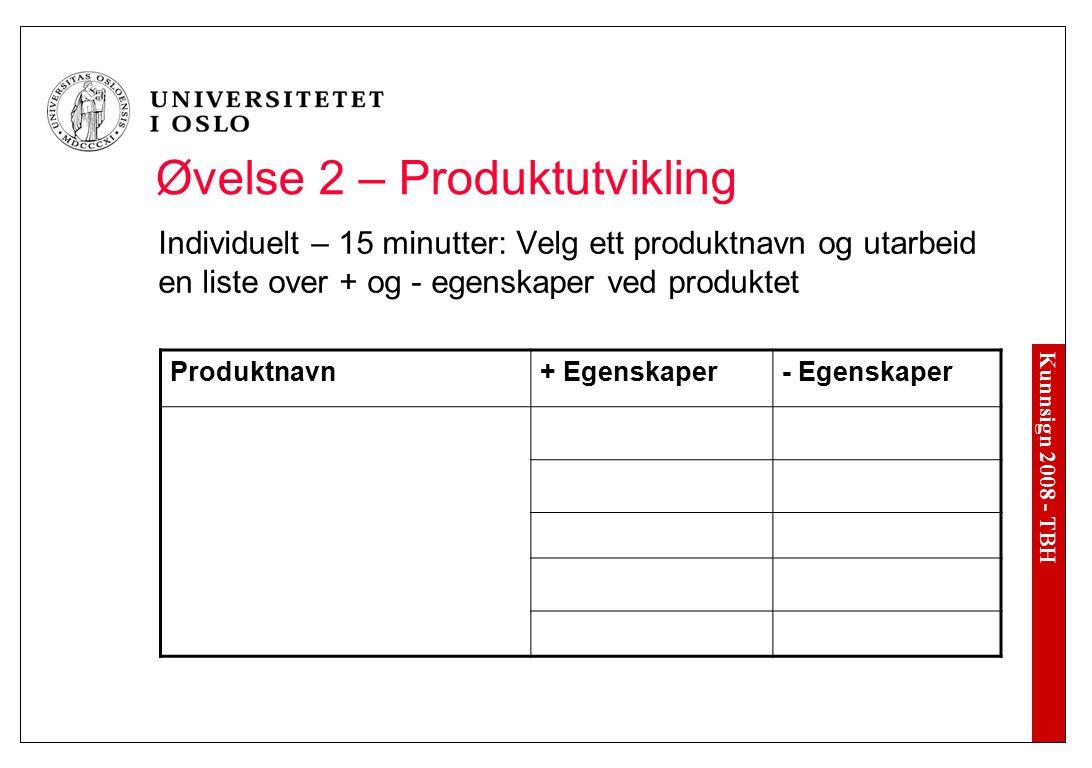 Kunnsign 2008 - TBH Øvelse 2 – Produktutvikling Individuelt – 15 minutter: Velg ett produktnavn og utarbeid en liste over + og - egenskaper ved produk