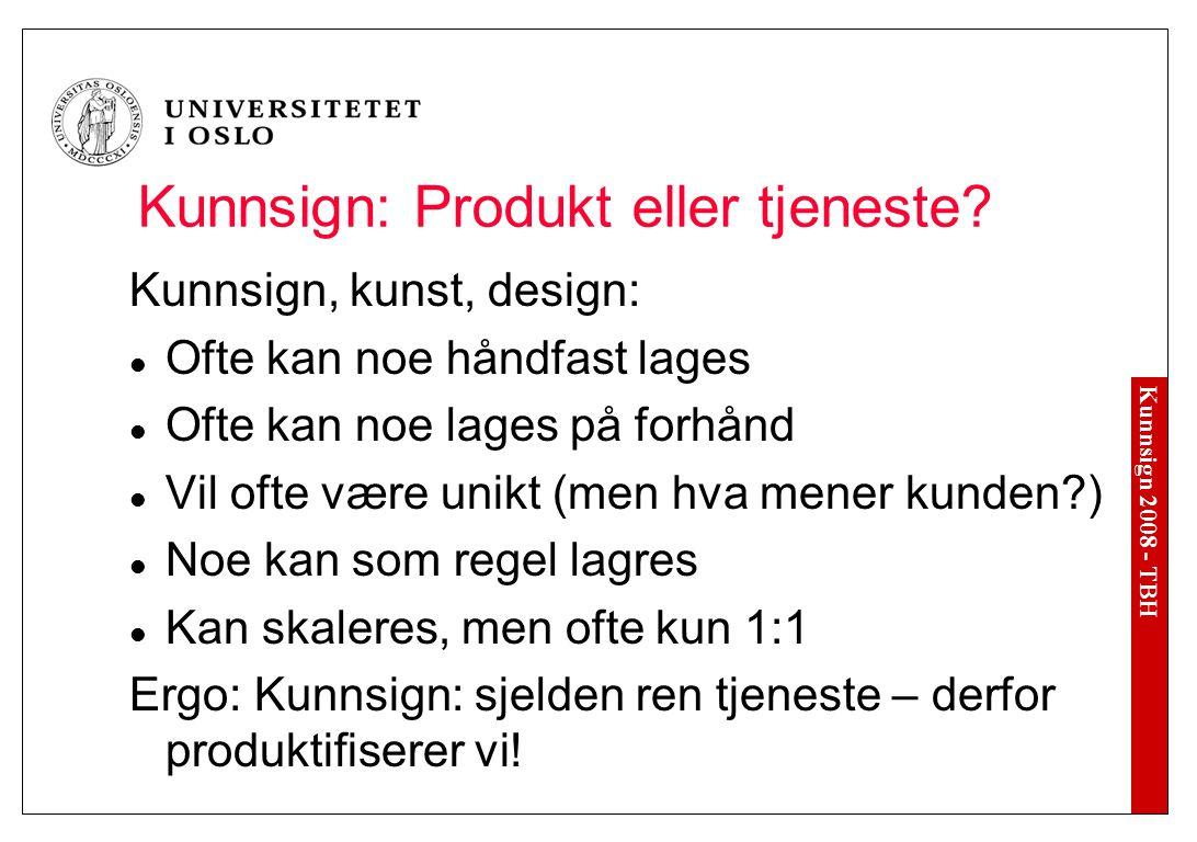 Kunnsign 2008 - TBH Kunnsign: Produkt eller tjeneste? Kunnsign, kunst, design: Ofte kan noe håndfast lages Ofte kan noe lages på forhånd Vil ofte være