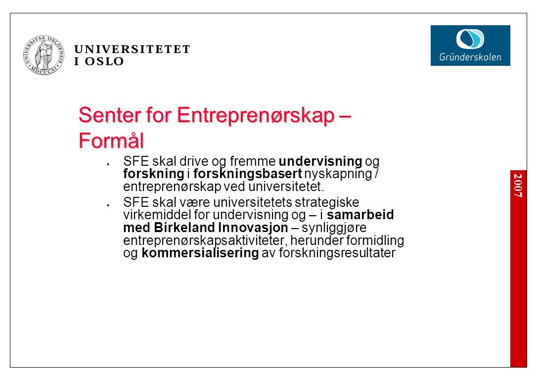 2007 Senter for Entreprenørskap – Formål SFE skal drive og fremme undervisning og forskning i forskningsbasert nyskapning / entreprenørskap ved universitetet.