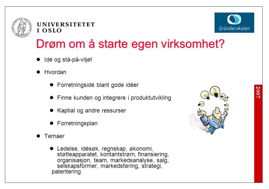 2007 Drøm om å starte egen virksomhet. Idé og stå-på-vilje.