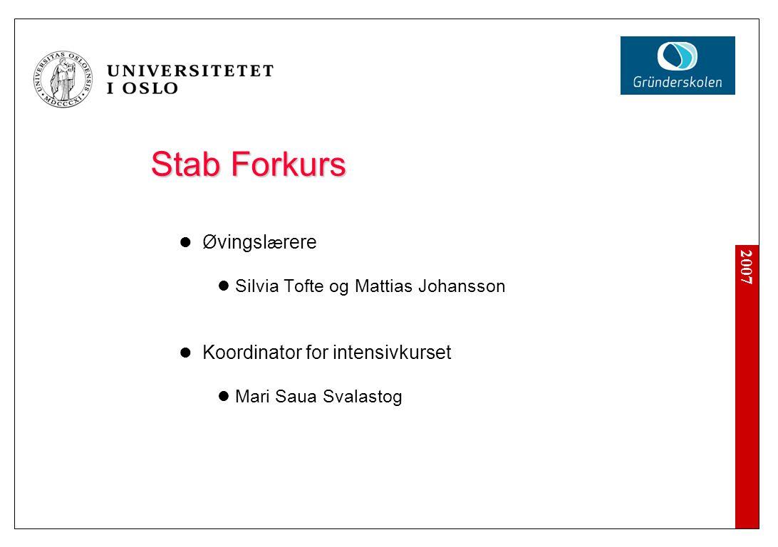 2007 Stab Forkurs Øvingsl æ rere Silvia Tofte og Mattias Johansson Koordinator for intensivkurset Mari Saua Svalastog
