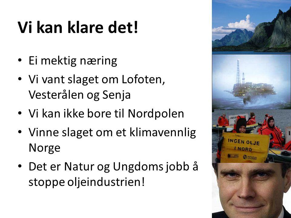 Vi kan klare det! Ei mektig næring Vi vant slaget om Lofoten, Vesterålen og Senja Vi kan ikke bore til Nordpolen Vinne slaget om et klimavennlig Norge