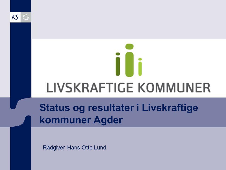 Status og resultater i Livskraftige kommuner Agder Rådgiver Hans Otto Lund