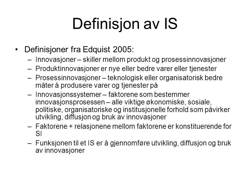 Definisjon av IS Definisjoner fra Edquist 2005: –Innovasjoner – skiller mellom produkt og prosessinnovasjoner –Produktinnovasjoner er nye eller bedre