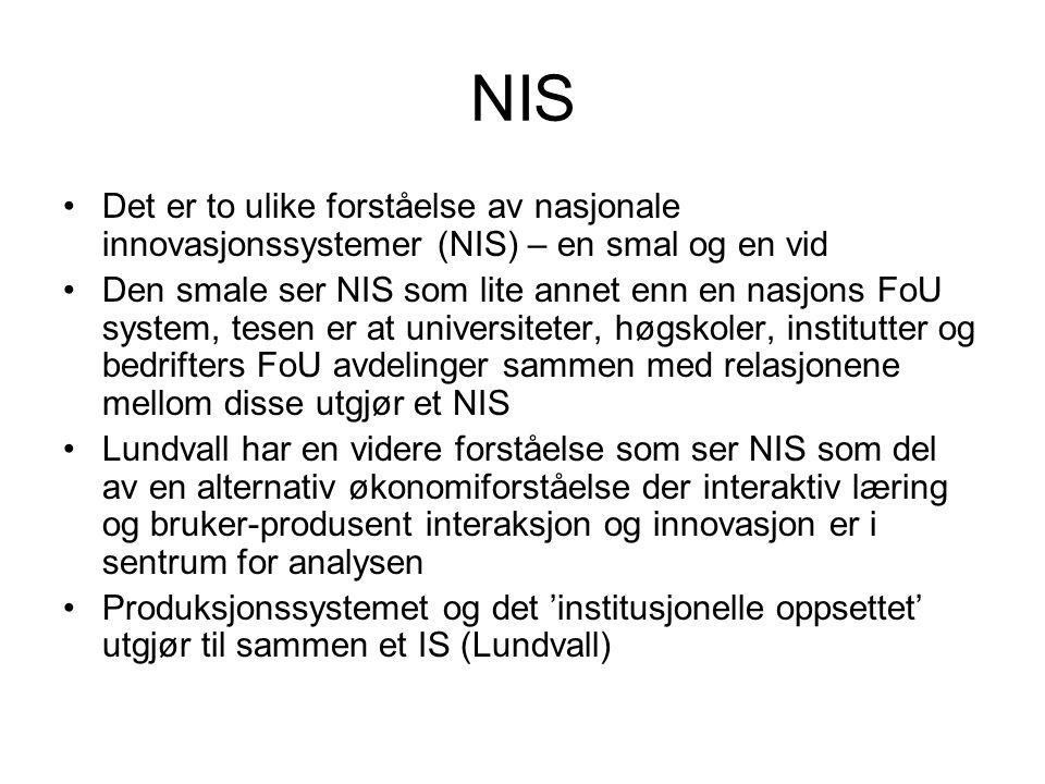 NIS Det er to ulike forståelse av nasjonale innovasjonssystemer (NIS) – en smal og en vid Den smale ser NIS som lite annet enn en nasjons FoU system,