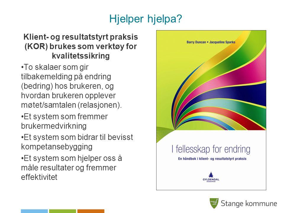 Hjelper hjelpa? Klient- og resultatstyrt praksis (KOR) brukes som verktøy for kvalitetssikring To skalaer som gir tilbakemelding på endring (bedring)