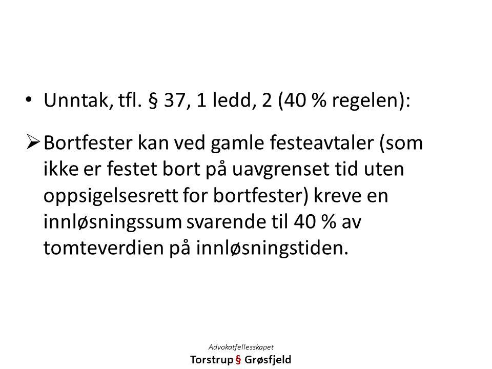 Unntak, tfl. § 37, 1 ledd, 2 (40 % regelen):  Bortfester kan ved gamle festeavtaler (som ikke er festet bort på uavgrenset tid uten oppsigelsesrett f