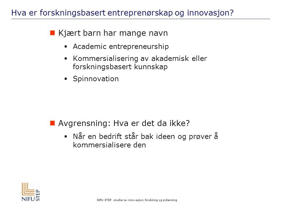 NIFU STEP studier av innovasjon, forskning og utdanning Litt mer om nasjonale aktører Norges Forskningsråd og indirekte virkemidler for å fremme samarbeidet mellom kunnskaps- produsenter og næringslivet:  Sentre for fremragende forskning (SFF)  Sentre for forskningsbasert innovasjon (SFI)  Norwegian Centres of Expertise (NCE) Innovasjon Norge  Landsdekkende såkornfond etablert i samarbeid med private investorer  Diverse stipendordninger som f.eks.