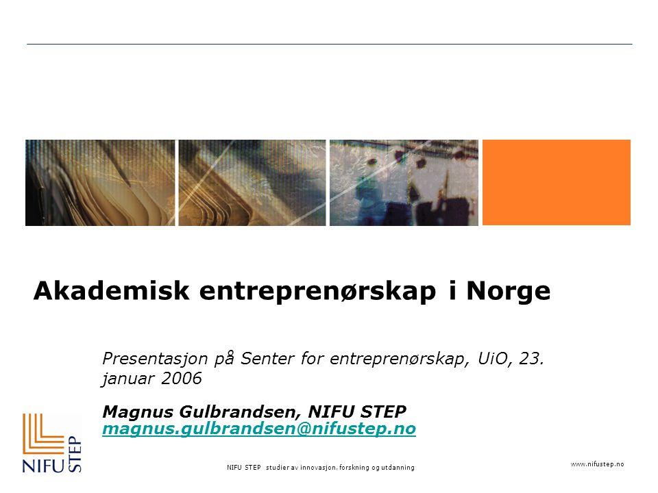 NIFU STEP studier av innovasjon, forskning og utdanning Oversikt over presentasjonen Begrepsavklaring: Hva er akademisk entreprenørskap .