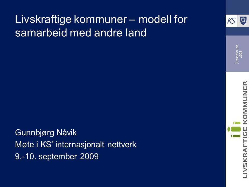 Presentasjon 2008 Livskraftige kommuner – modell for samarbeid med andre land Gunnbjørg Nåvik Møte i KS' internasjonalt nettverk 9.-10.