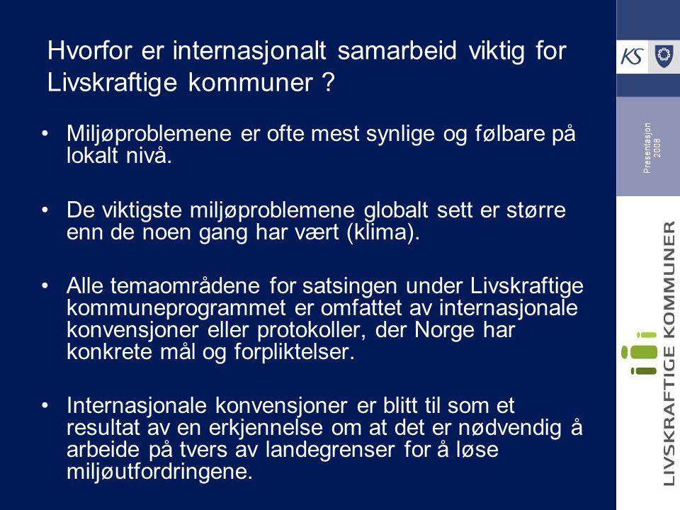 Presentasjon 2008 Hvorfor er internasjonalt samarbeid viktig for Livskraftige kommuner .