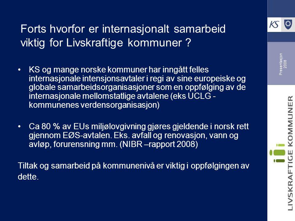 Presentasjon 2008 Forts hvorfor er internasjonalt samarbeid viktig for Livskraftige kommuner .