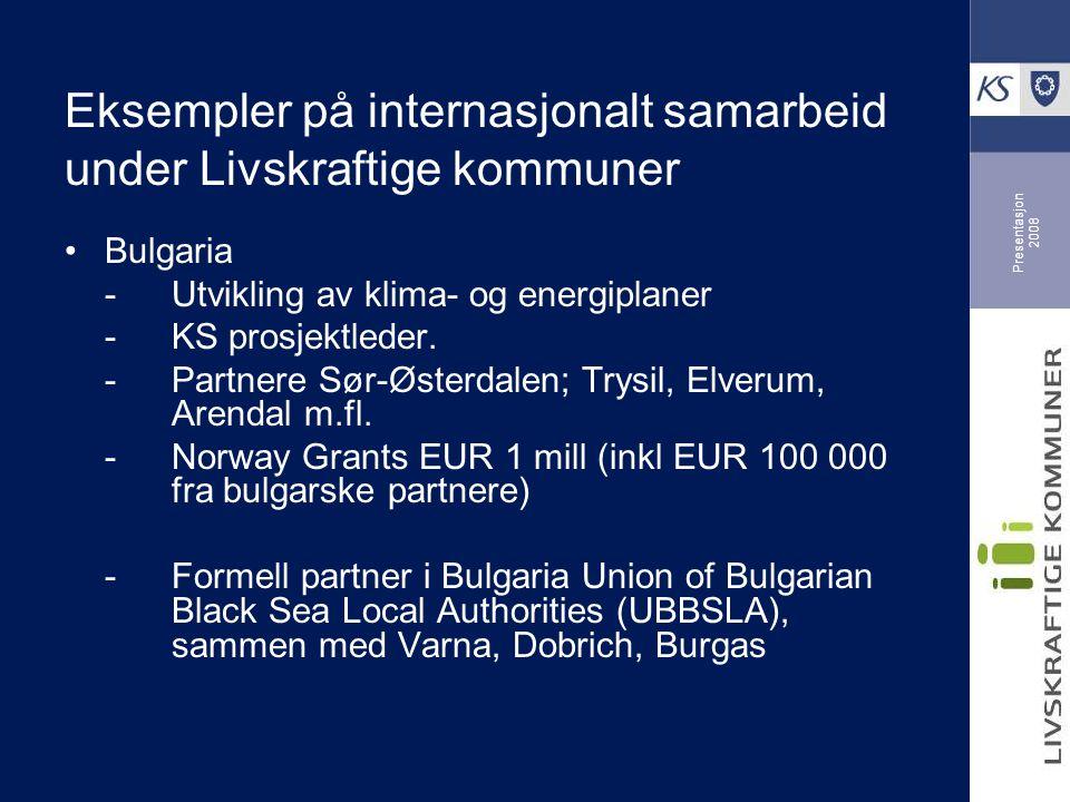 Presentasjon 2008 Eksempler på internasjonalt samarbeid under Livskraftige kommuner Bulgaria -Utvikling av klima- og energiplaner -KS prosjektleder.