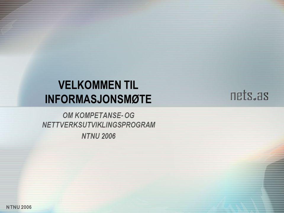 NTNU 2006 VELKOMMEN TIL INFORMASJONSMØTE OM KOMPETANSE- OG NETTVERKSUTVIKLINGSPROGRAM NTNU 2006
