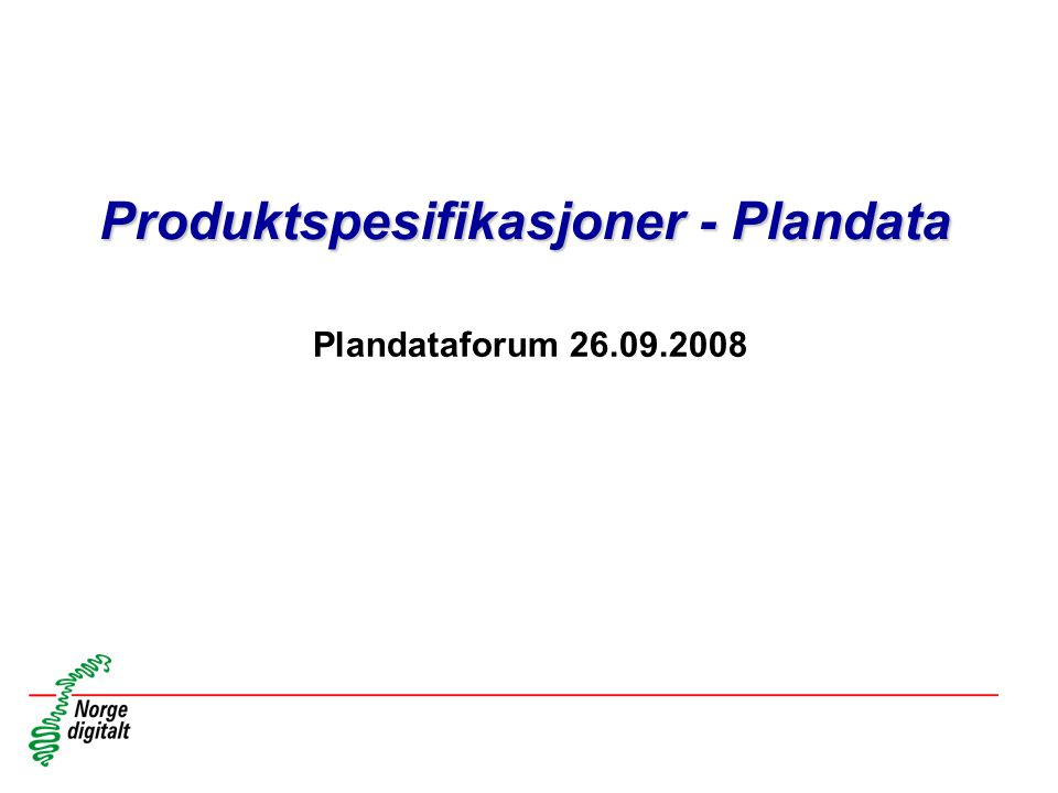 Produktspesifikasjoner - Plandata Plandataforum 26.09.2008