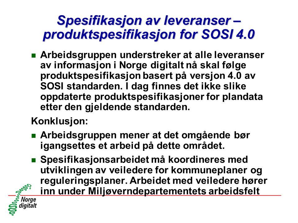 Spesifikasjon av leveranser – produktspesifikasjon for SOSI 4.0 n Arbeidsgruppen understreker at alle leveranser av informasjon i Norge digitalt nå sk
