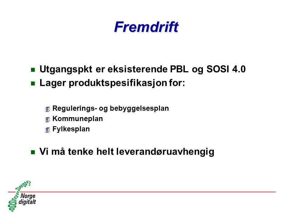 Fremdrift n Utgangspkt er eksisterende PBL og SOSI 4.0 n Lager produktspesifikasjon for: 4 Regulerings- og bebyggelsesplan 4 Kommuneplan 4 Fylkesplan